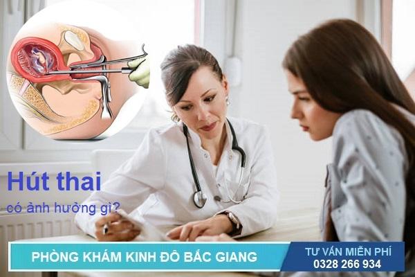 Bác sĩ tư vấn hút thai có ảnh hưởng gì và địa chỉ hút thai an toàn ở Bắc GIang
